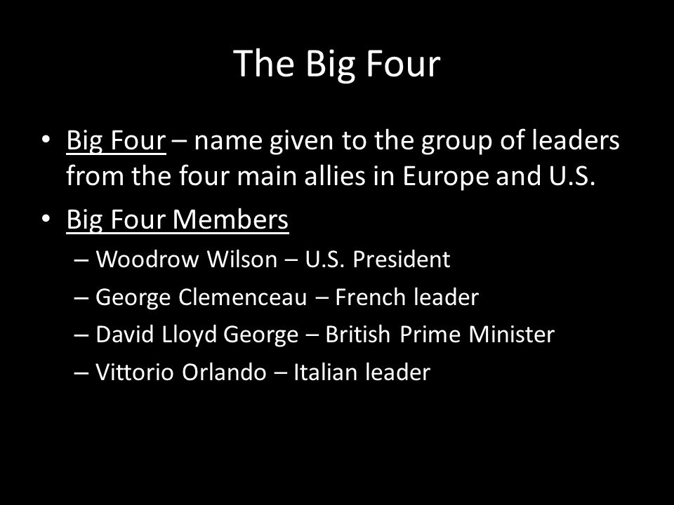 The Big Four Big Four – name given to the group of leaders from the four main allies in Europe and U.S.
