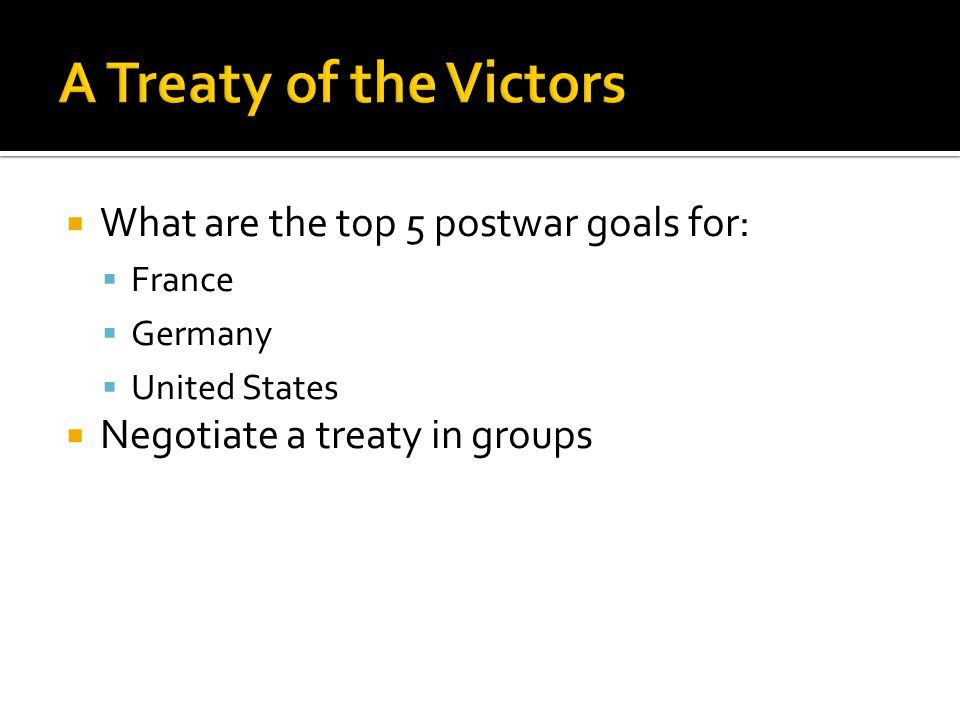 A Treaty of the Victors What are the top 5 postwar goals for: