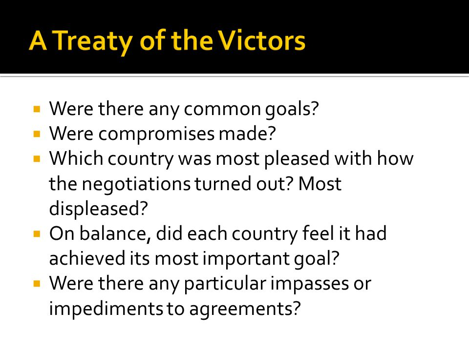 A Treaty of the Victors Were there any common goals