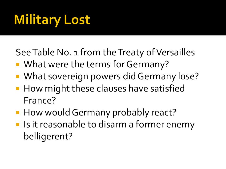 Military Lost See Table No. 1 from the Treaty of Versailles