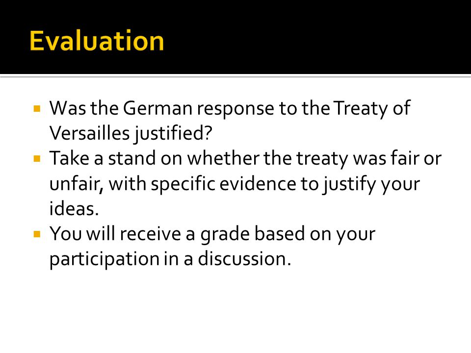 Evaluation Was the German response to the Treaty of Versailles justified