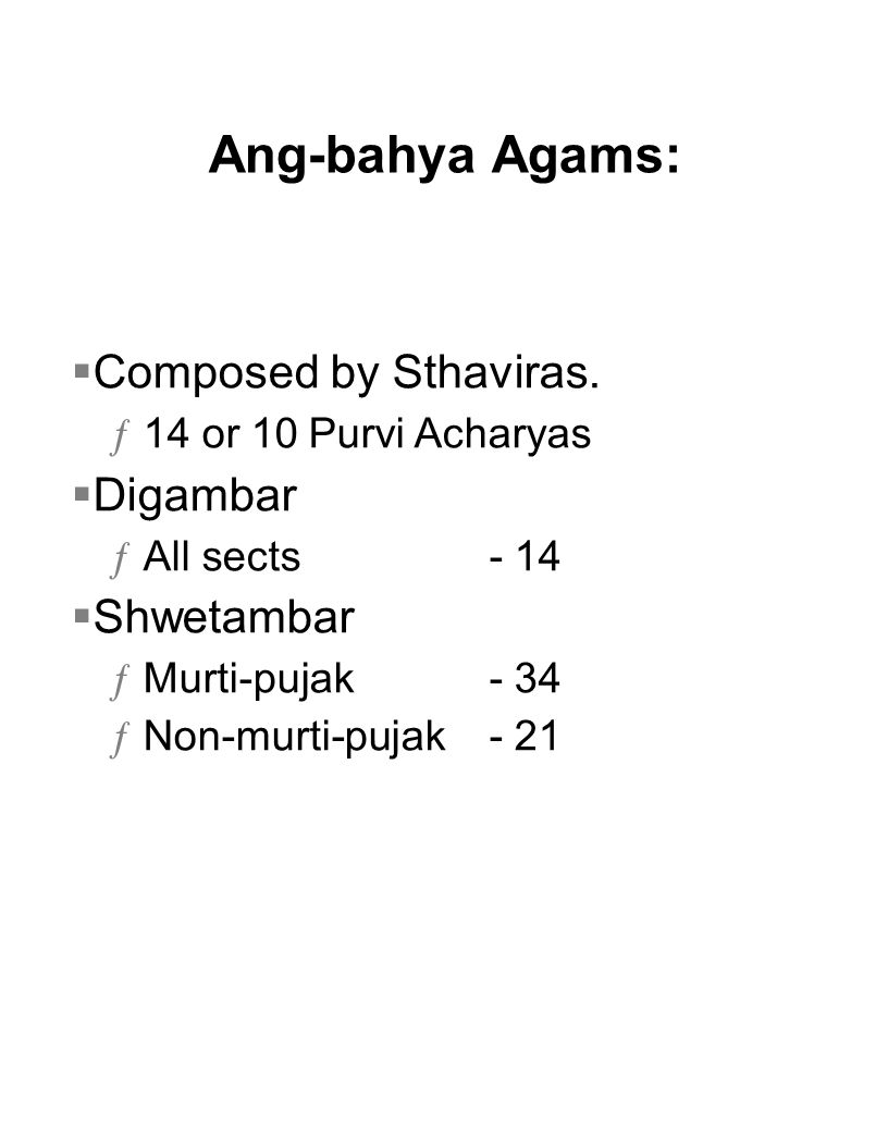 Ang-bahya Agams: Composed by Sthaviras. Digambar Shwetambar