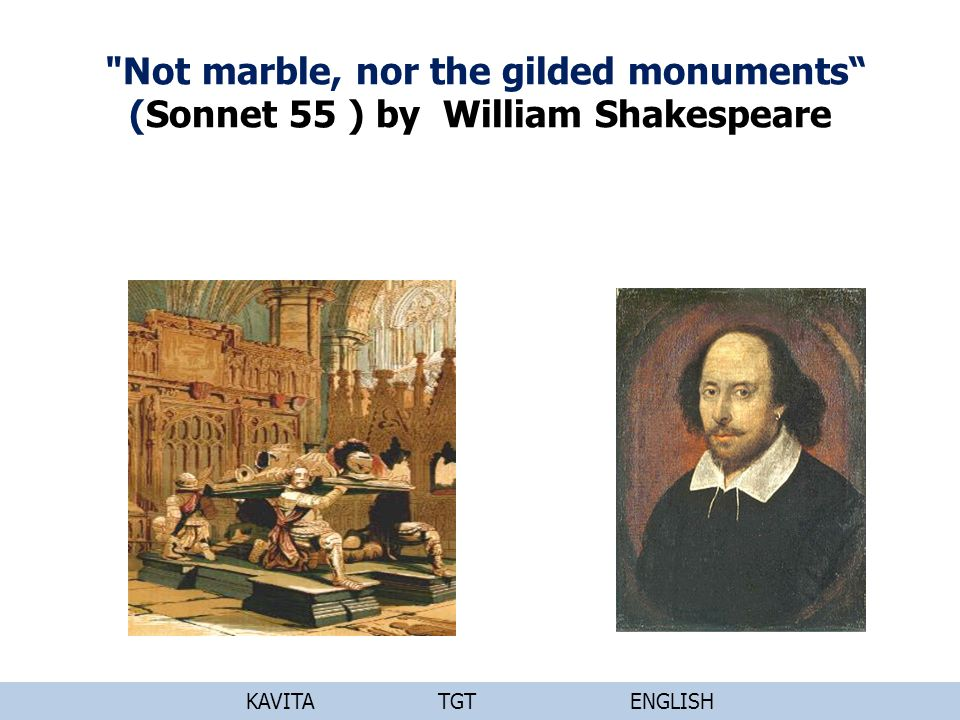 Not marble, nor the gilded monuments (Sonnet 55 ) by William Shakespeare