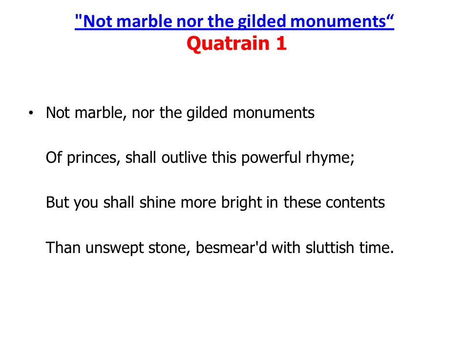 Not marble nor the gilded monuments Quatrain 1