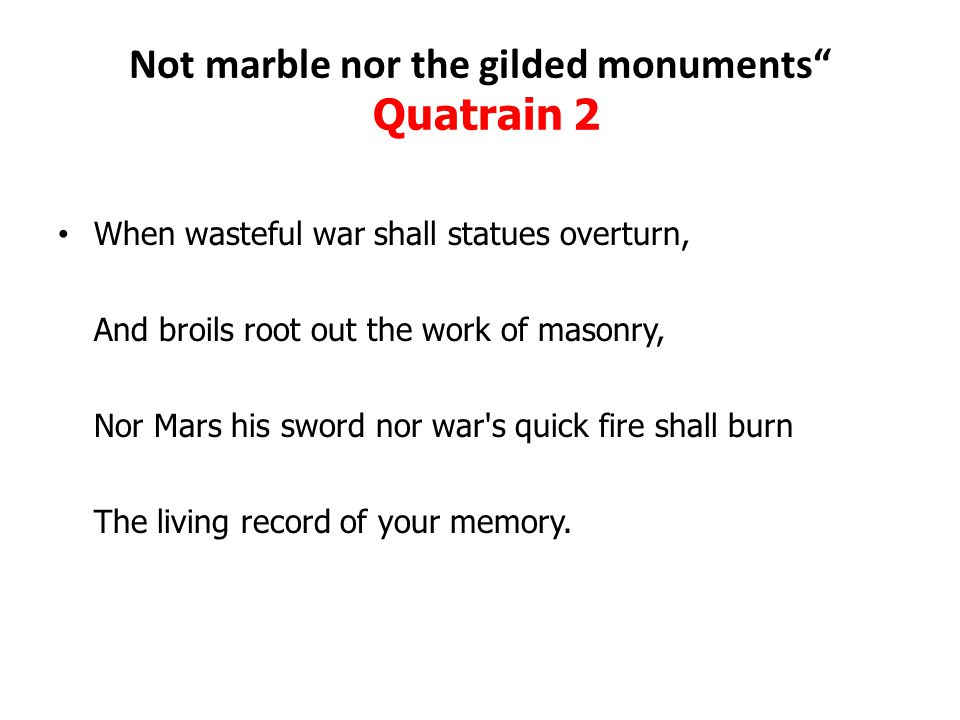 Not marble nor the gilded monuments Quatrain 2