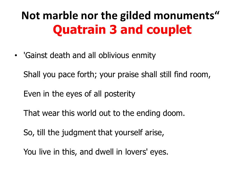 Not marble nor the gilded monuments Quatrain 3 and couplet