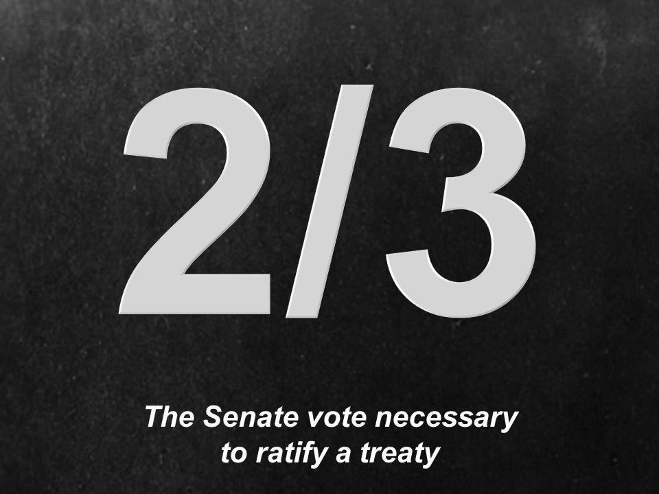 The Senate vote necessary to ratify a treaty