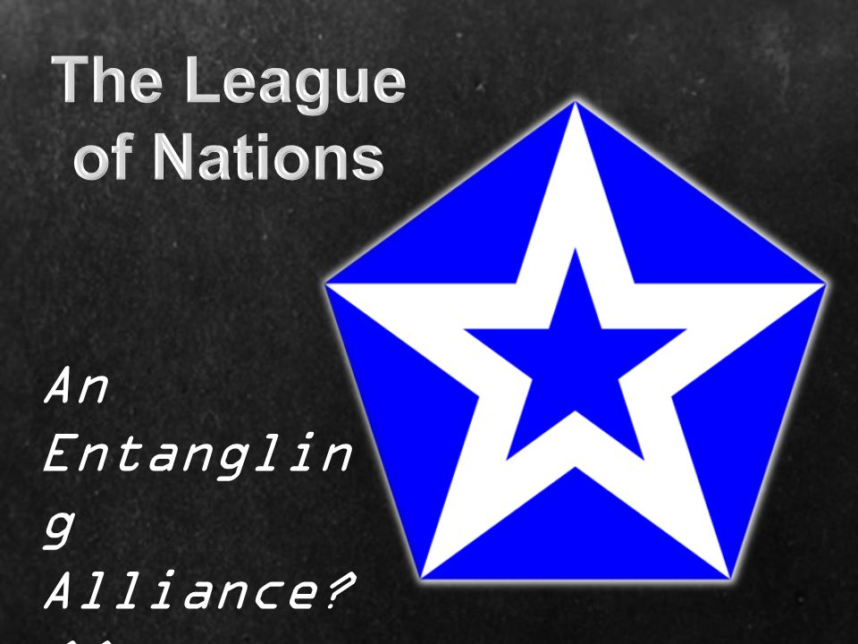The League of Nations An Entangling Alliance