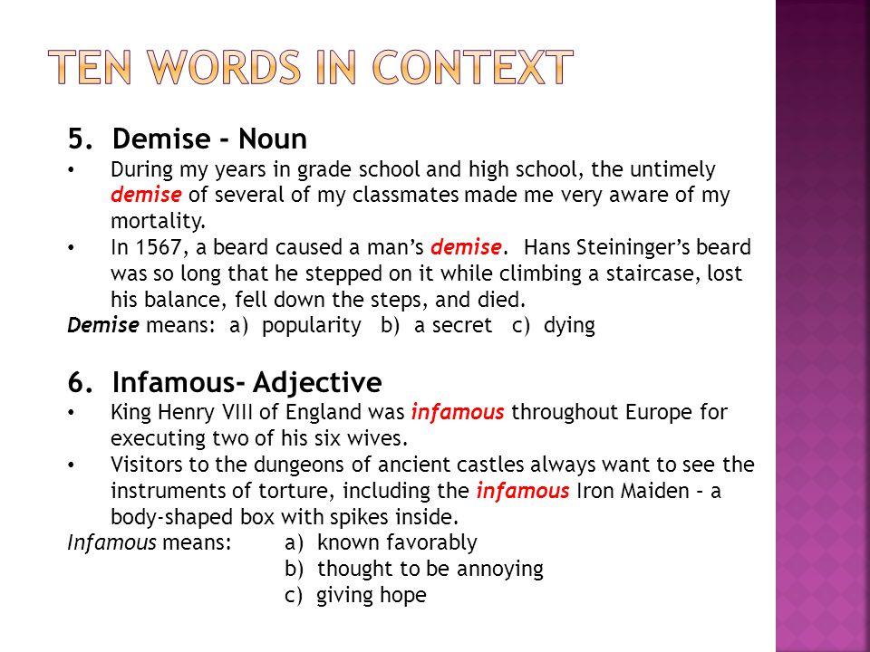 Ten Words in context 5. Demise - Noun 6. Infamous- Adjective