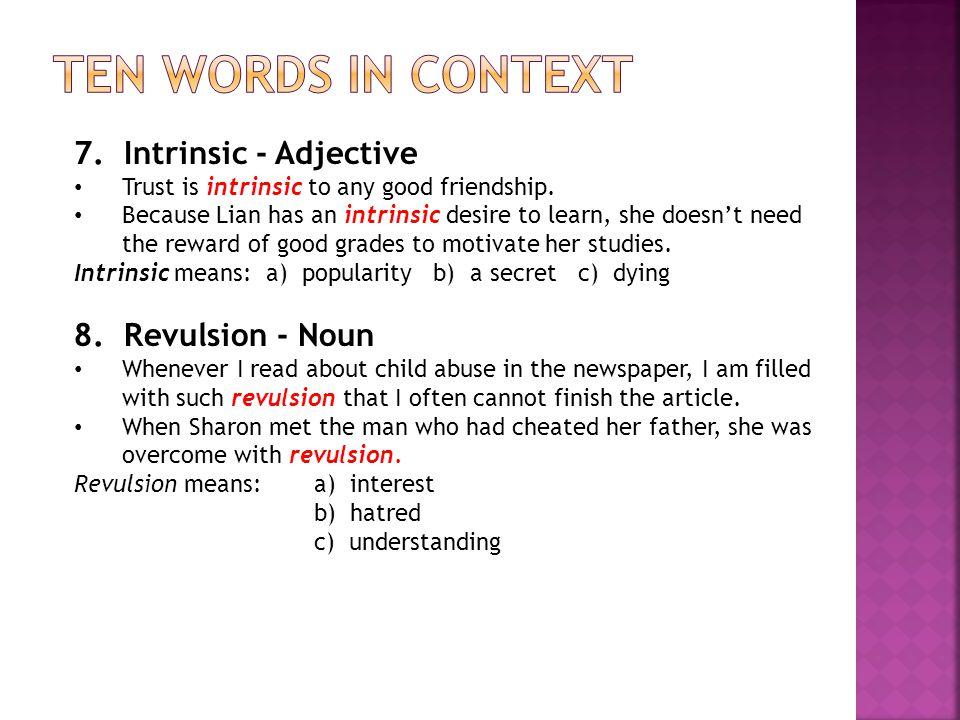 Ten Words in context 7. Intrinsic - Adjective 8. Revulsion - Noun