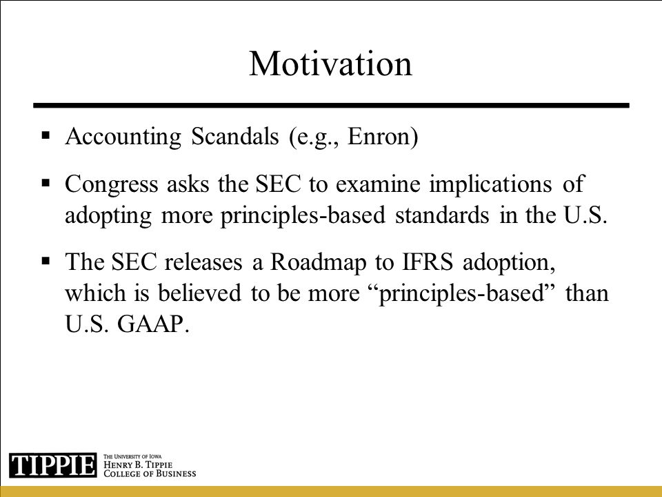 Motivation Accounting Scandals (e.g., Enron)