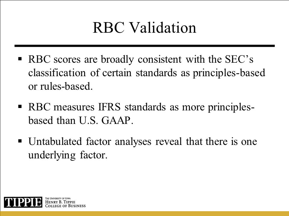 RBC Validation RBC scores are broadly consistent with the SEC's classification of certain standards as principles-based or rules-based.