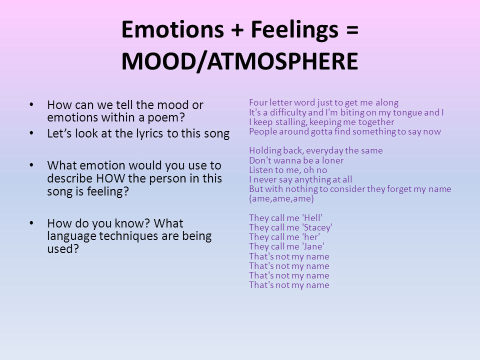 Emotions + Feelings = MOOD/ATMOSPHERE