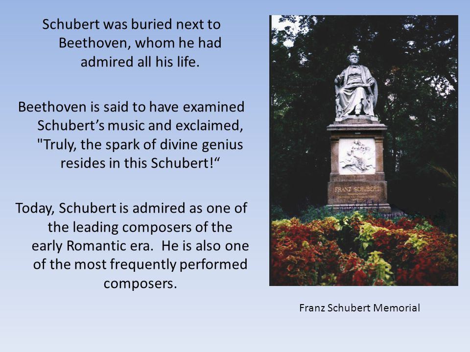Schubert was buried next to Beethoven, whom he had admired all his life.