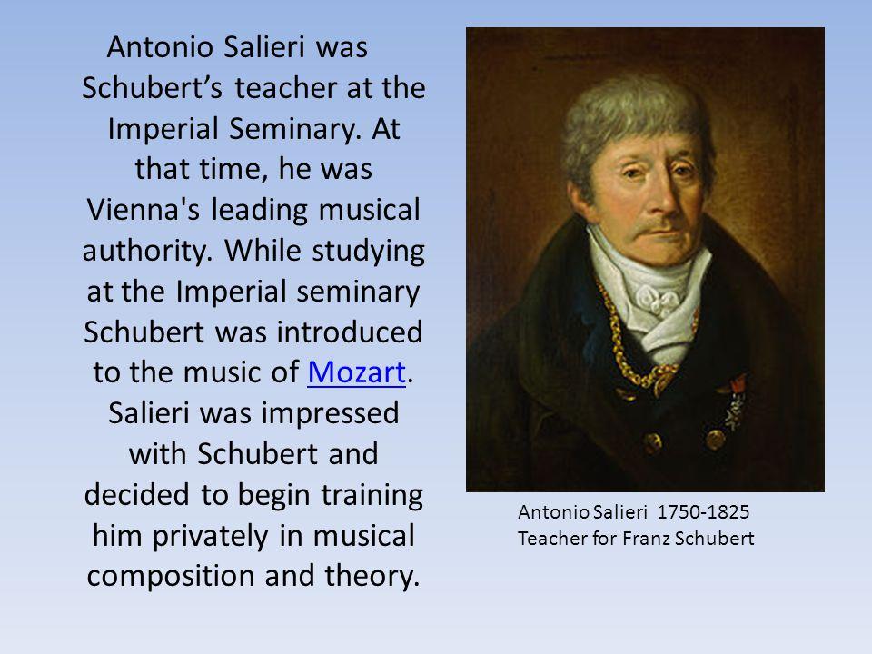 Antonio Salieri was Schubert's teacher at the Imperial Seminary