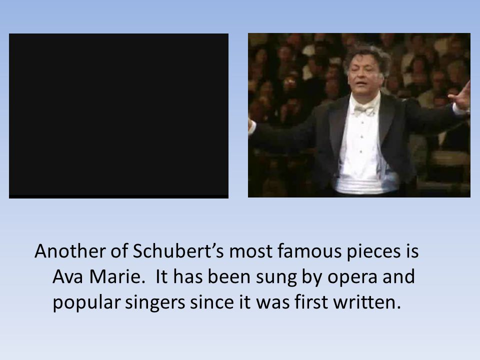 Another of Schubert's most famous pieces is Ava Marie