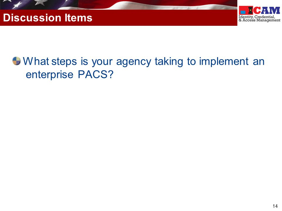 Discussion Items What steps is your agency taking to implement an enterprise PACS