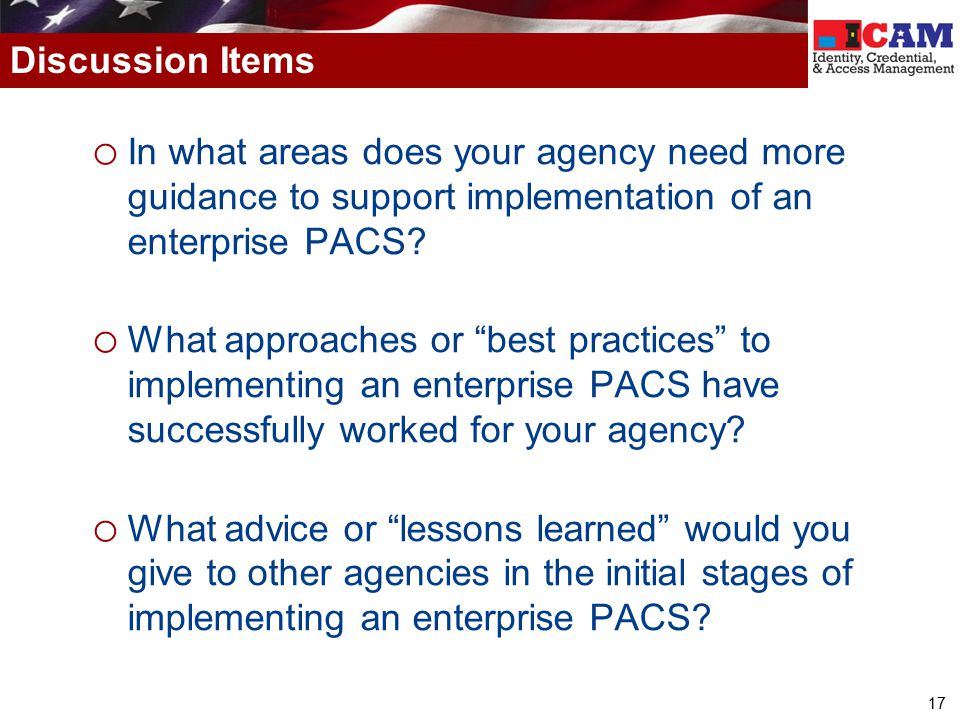 Discussion Items In what areas does your agency need more guidance to support implementation of an enterprise PACS