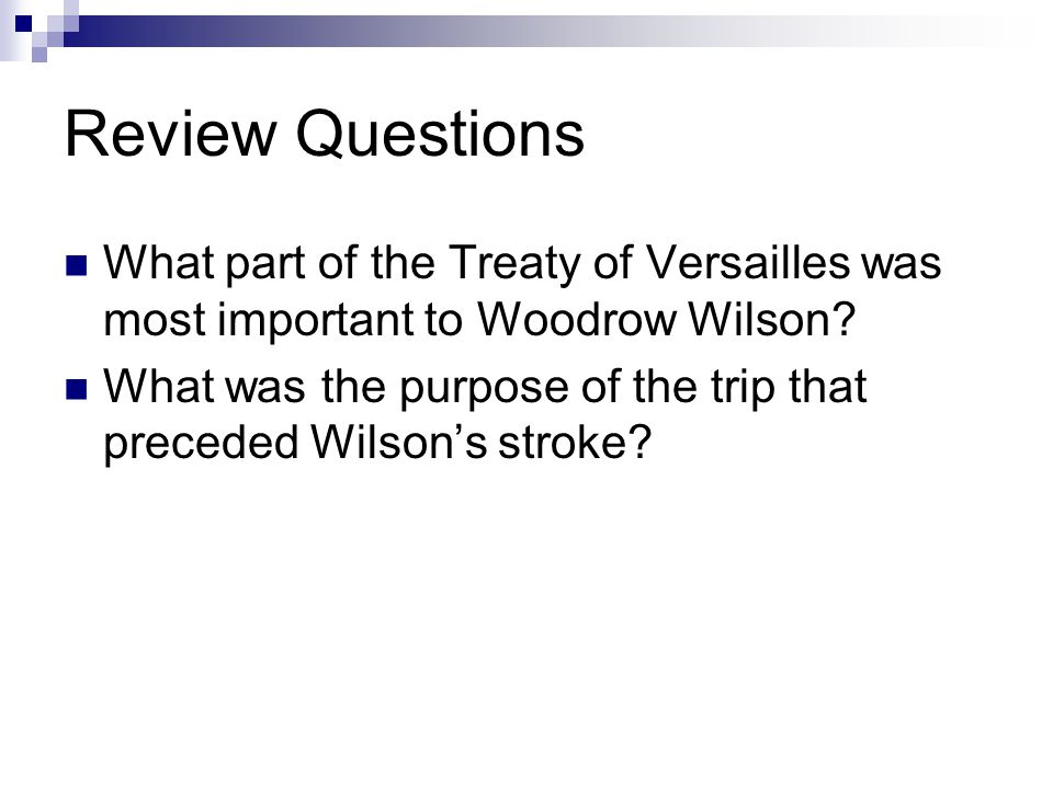 Review Questions What part of the Treaty of Versailles was most important to Woodrow Wilson