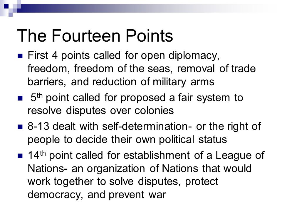 The Fourteen Points First 4 points called for open diplomacy, freedom, freedom of the seas, removal of trade barriers, and reduction of military arms.
