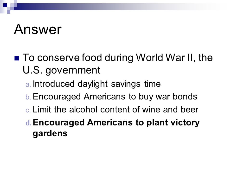 Answer To conserve food during World War II, the U.S. government