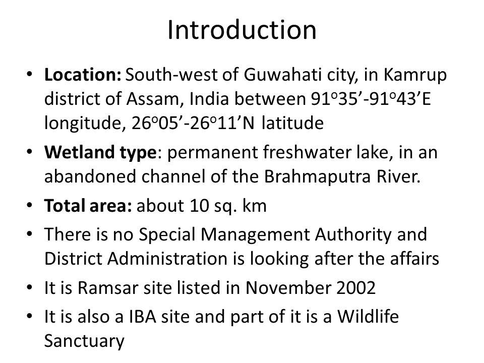 Introduction Location: South-west of Guwahati city, in Kamrup district of Assam, India between 91o35'-91o43'E longitude, 26o05'-26o11'N latitude.