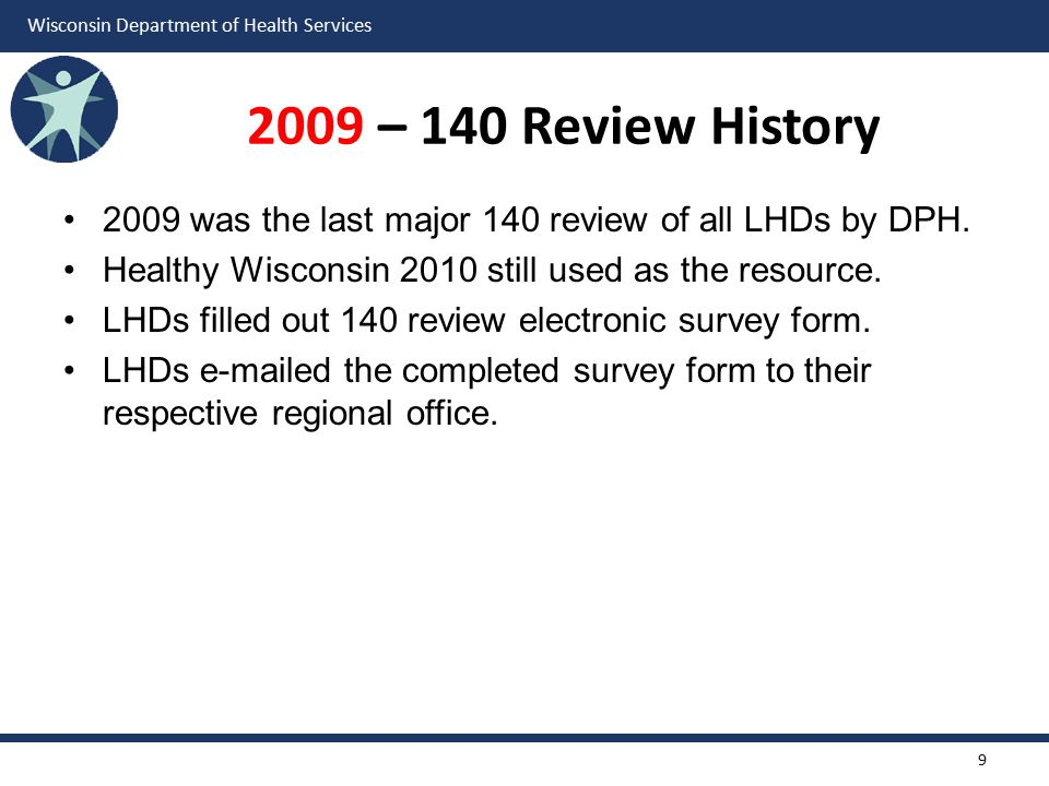 2009 – 140 Review History 2009 was the last major 140 review of all LHDs by DPH. Healthy Wisconsin 2010 still used as the resource.