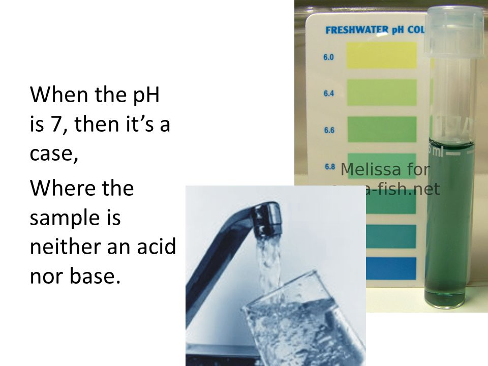 When the pH is 7, then it's a case,