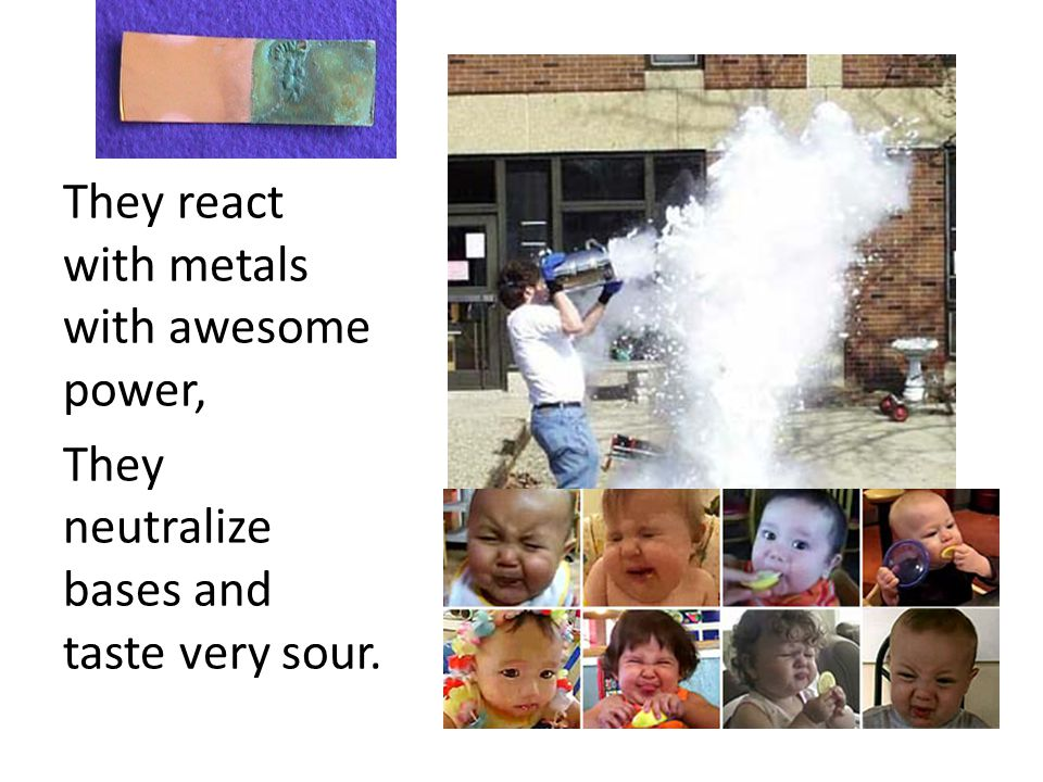 They react with metals with awesome power,
