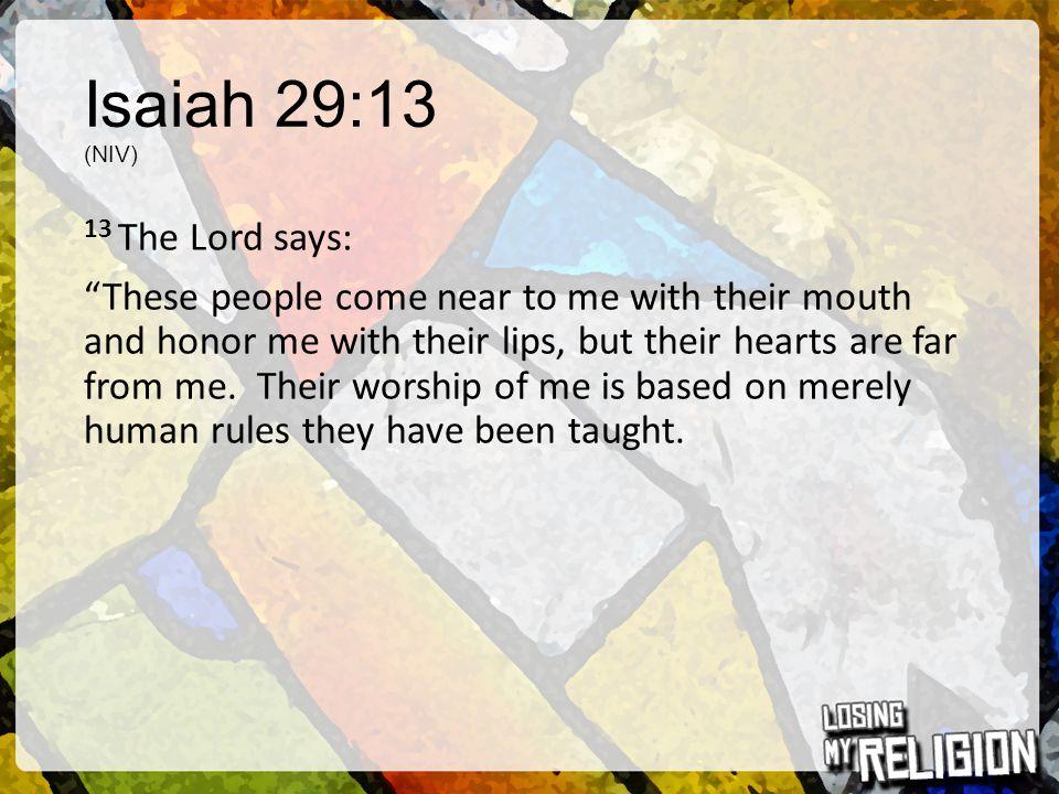 Isaiah 29:13 (NIV)