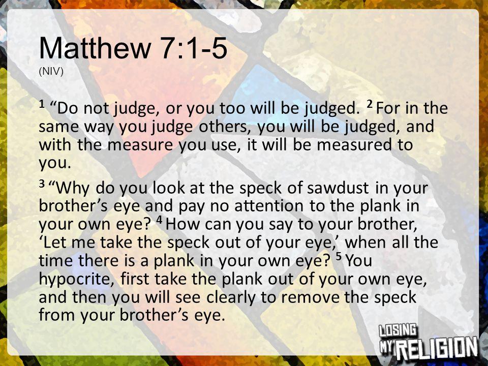 Matthew 7:1-5 (NIV)