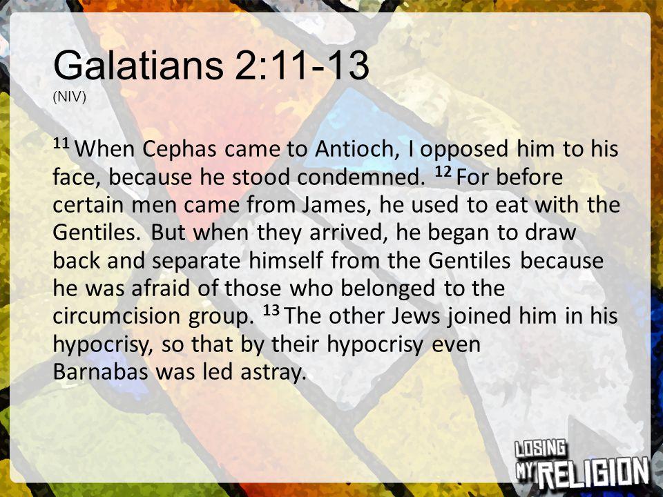 Galatians 2:11-13 (NIV)