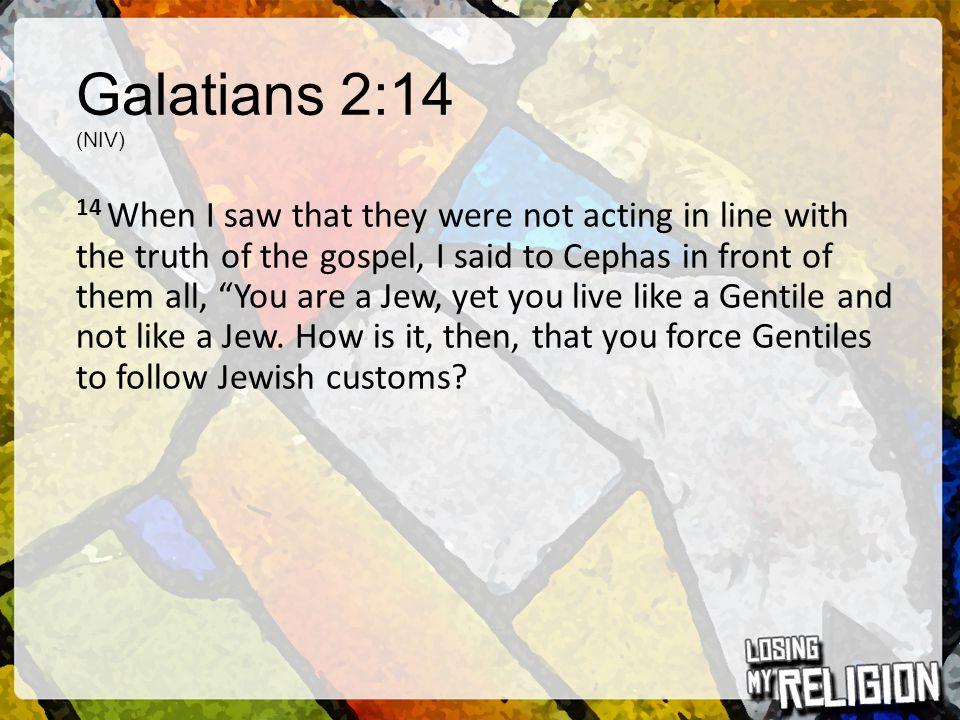 Galatians 2:14 (NIV)