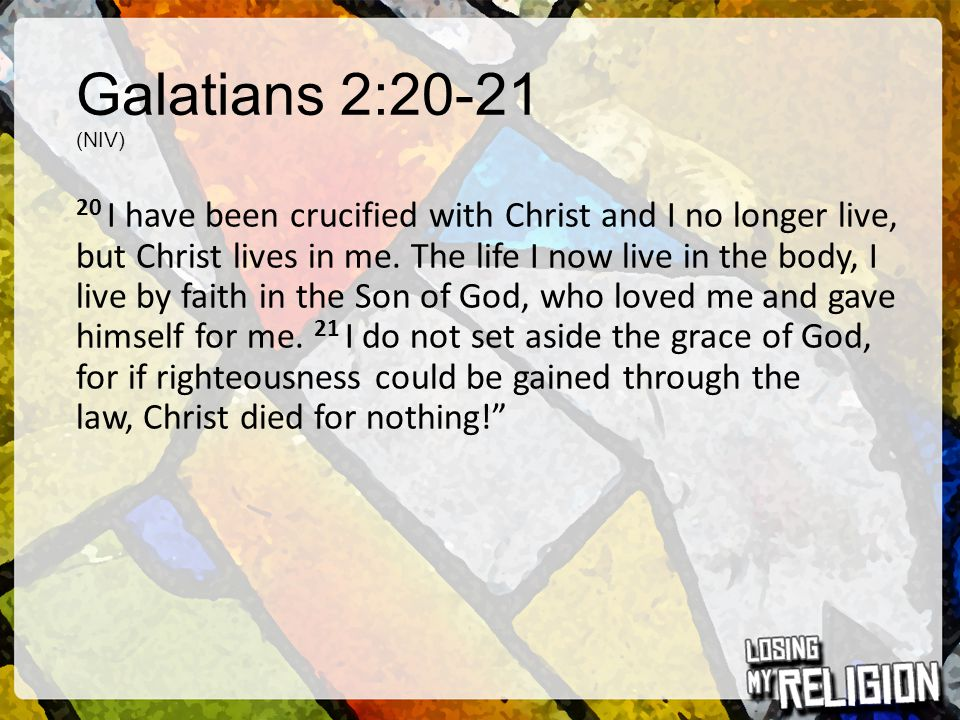 Galatians 2:20-21 (NIV)
