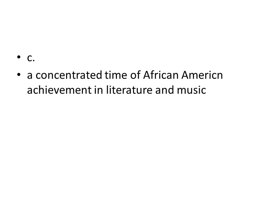 c. a concentrated time of African Americn achievement in literature and music