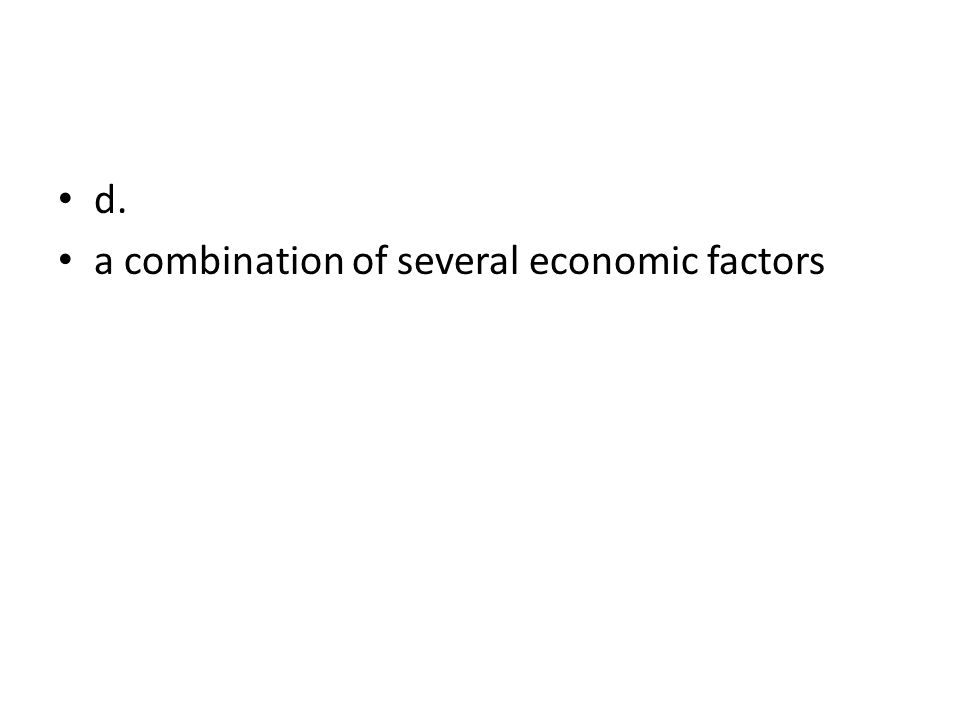 d. a combination of several economic factors
