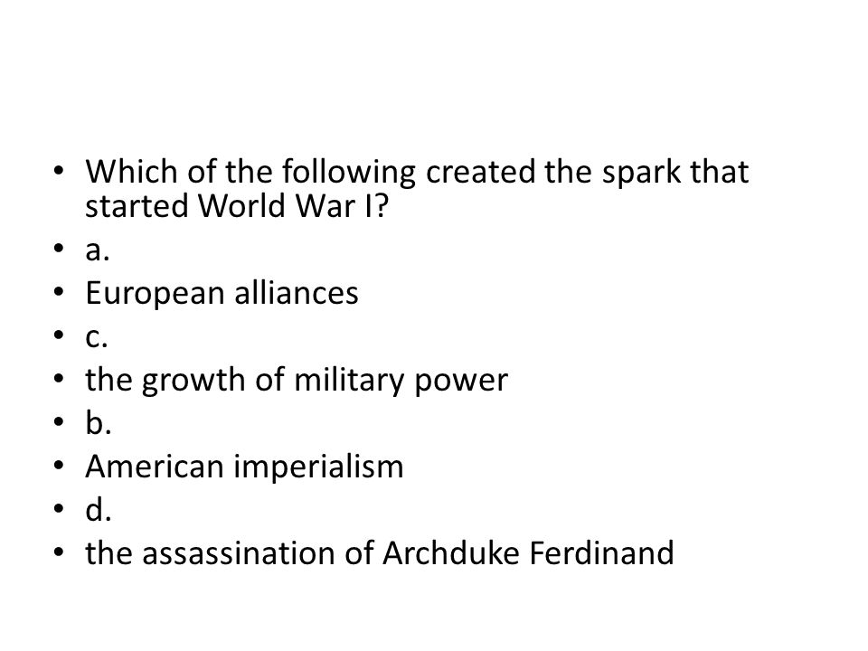 Which of the following created the spark that started World War I