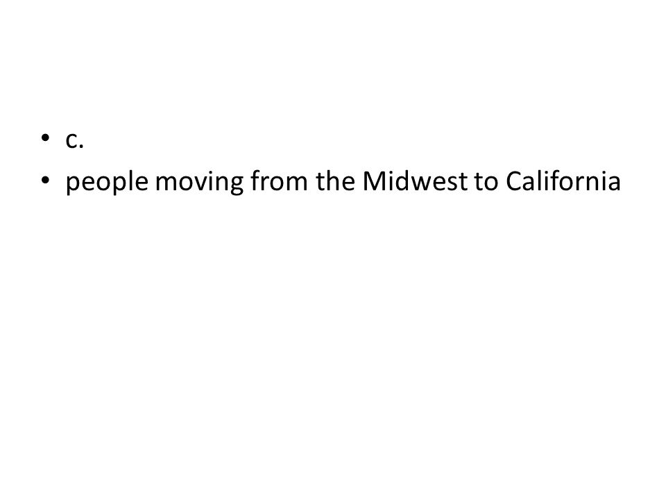 c. people moving from the Midwest to California