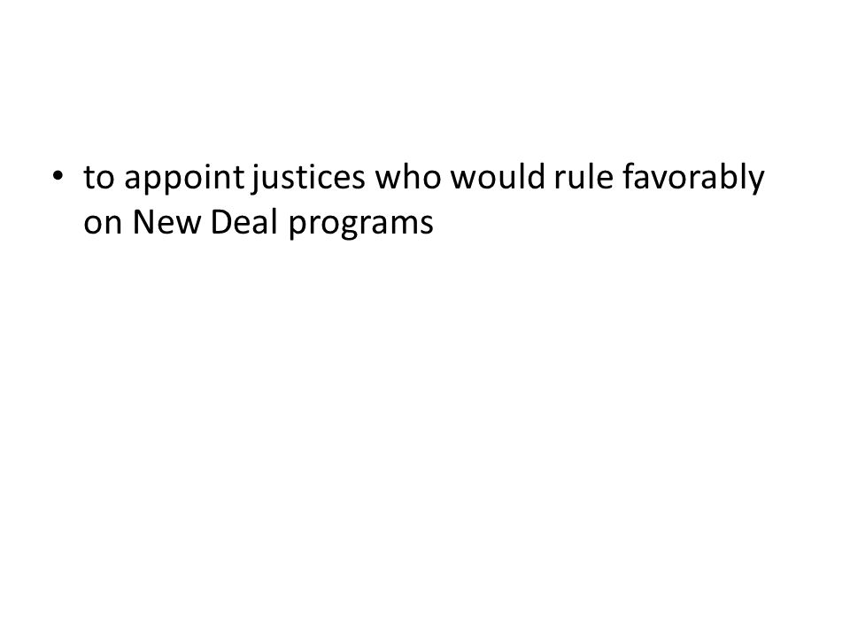 to appoint justices who would rule favorably on New Deal programs