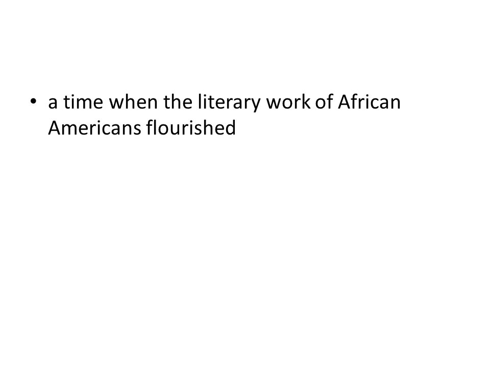 a time when the literary work of African Americans flourished