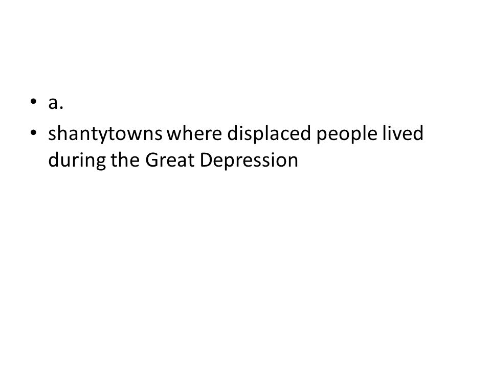 a. shantytowns where displaced people lived during the Great Depression