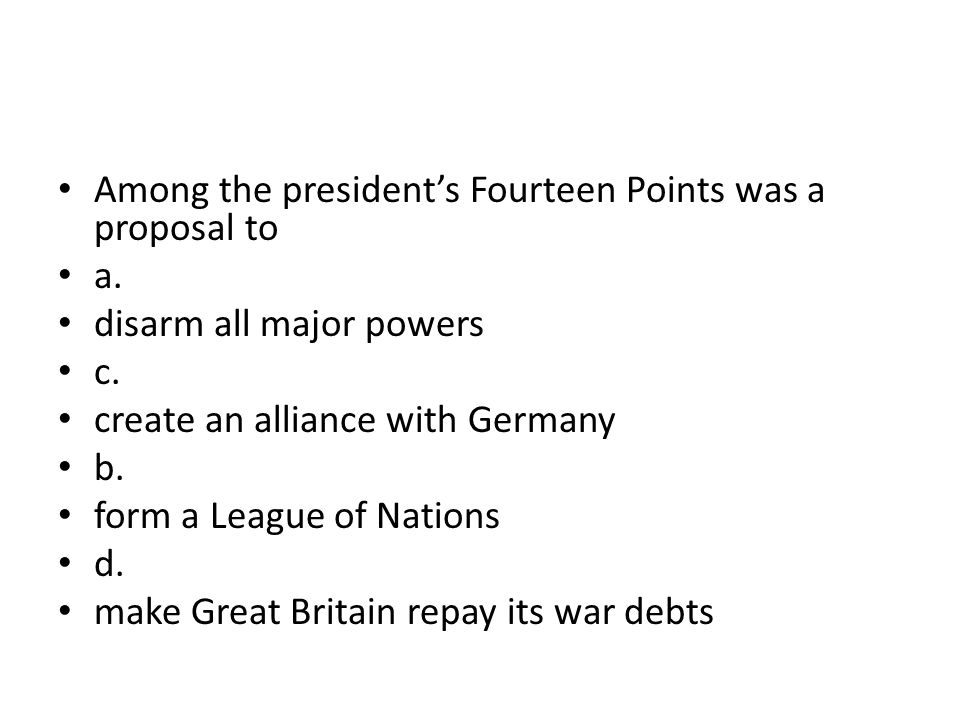 Among the president's Fourteen Points was a proposal to