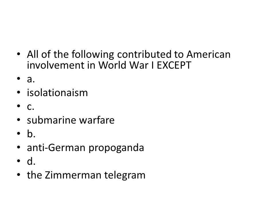 All of the following contributed to American involvement in World War I EXCEPT