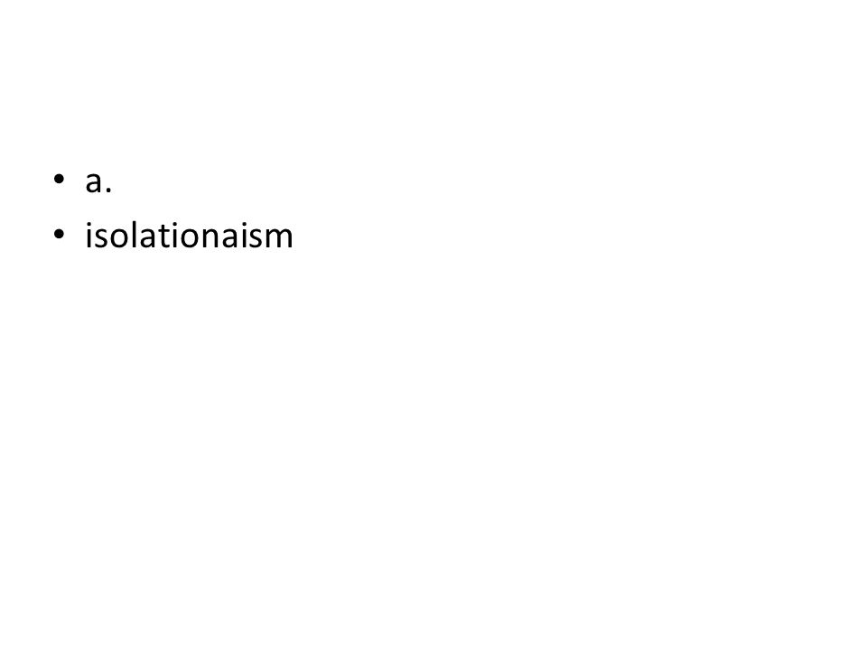 a. isolationaism