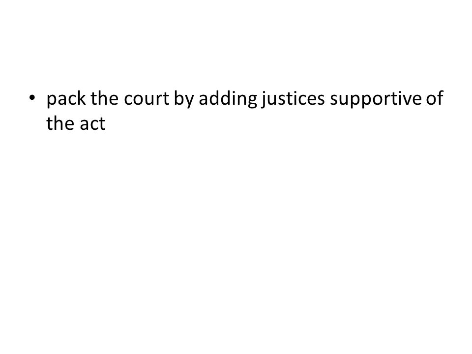 pack the court by adding justices supportive of the act