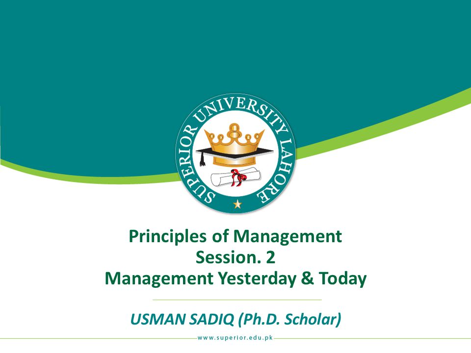 Principles of Management Session. 2 Management Yesterday & Today
