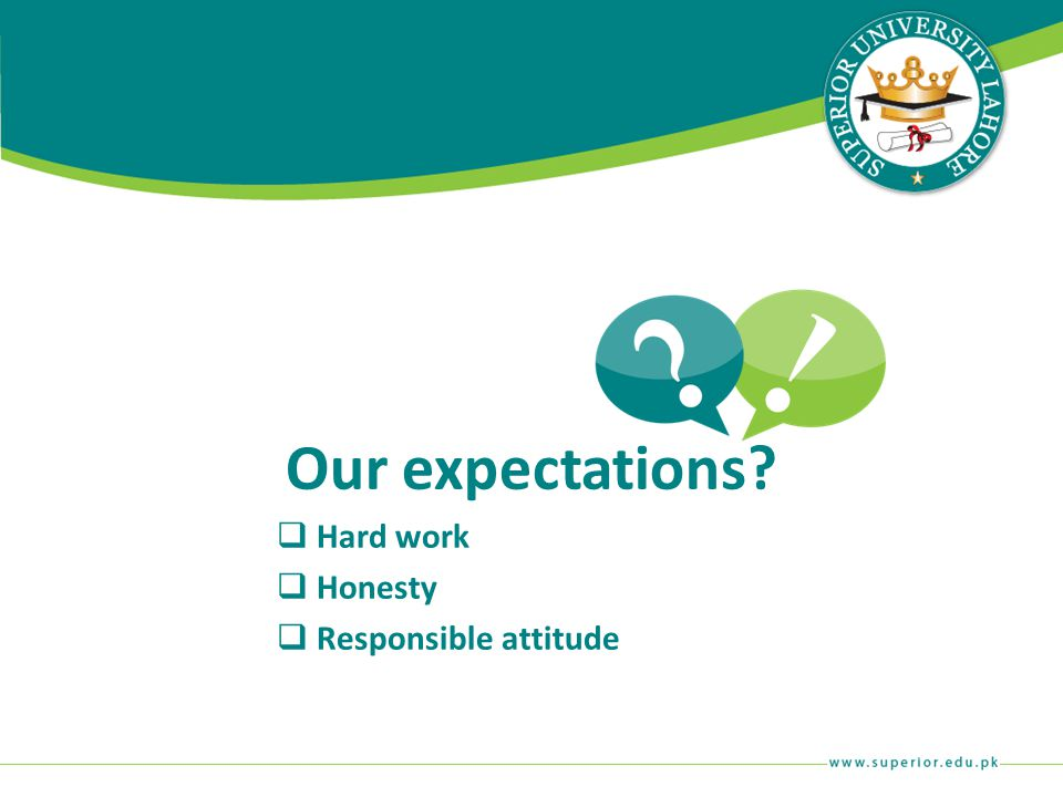 Our expectations Hard work Honesty Responsible attitude