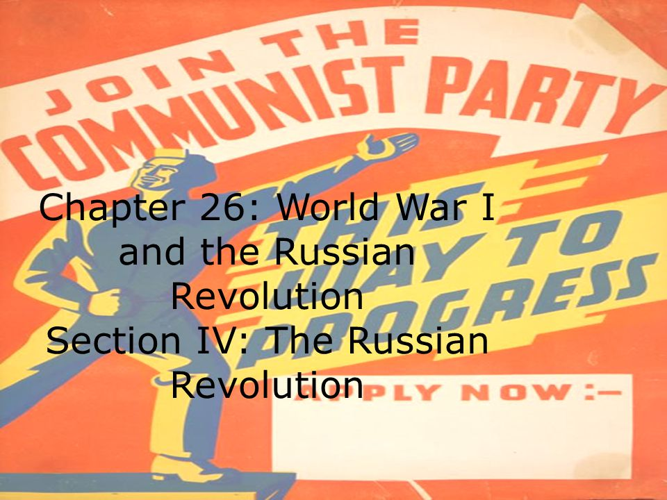 Chapter 26: World War I and the Russian Revolution Section IV: The Russian Revolution