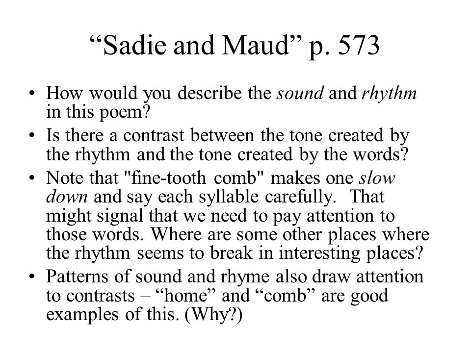 Sadie and Maud p. 573 How would you describe the sound and rhythm in this poem