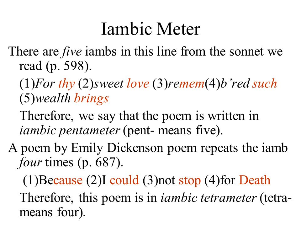 Iambic Meter There are five iambs in this line from the sonnet we read (p. 598). (1)For thy (2)sweet love (3)remem(4)b'red such (5)wealth brings.